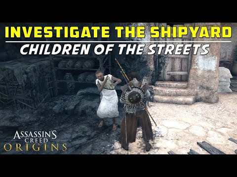 Investigate the Shipyard in Search of Kawit | Children of the Streets | Assassin's Creed: Origins