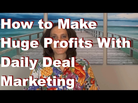 How To Make Huge Profits With Daily Deal Marketing