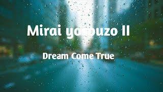 DREAM COME TRUE - Mirai yosouzu ii (Lyrics)