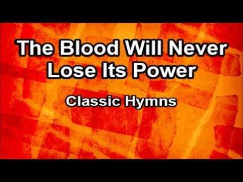 The Blood Will Never Lose Its Power - Classic Hymns  (Lyrics)