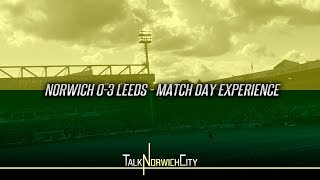 NORWICH CITY 0-3 LEEDS - MATCH DAY EXPERIENCE