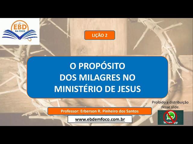 LIÇÃO 2 - O PROPÓSITO DOS MILAGRES NO MINISTÉRIO DE JESUS