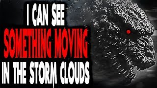 """""""I Can See Something Moving in the Storm Clouds""""   CreepyPasta Storytime"""