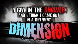 """I Got in the Shower, and I Think I Came Out in a Different Dimension"" 