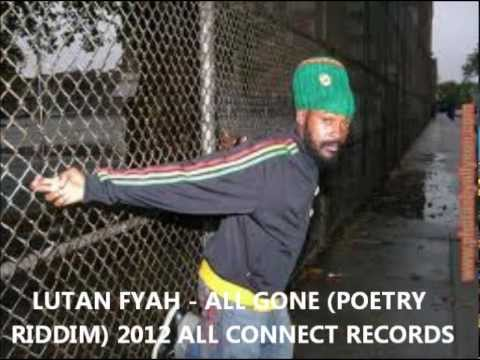 LUTAN FYAH - ALL GONE (POETRY RIDDIM) OCTOBER 2012 - ALL CONNECT RECORDS