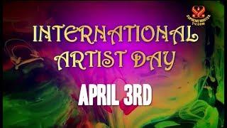 INTERNATIONAL ARTIST DAY - APRIL 3RD - Part 1 of 2
