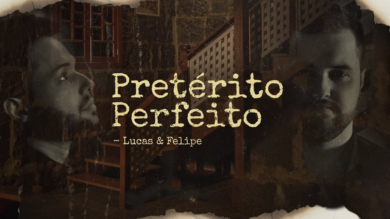 Lucas & Felipe - Pretérito Perfeito (Vídeo Oficial)