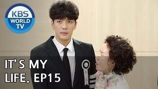 It's My Life | 비켜라 운명아 - Ep.15 [SUB : ENG,CHN,IND / 2018.11.30]