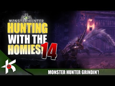 Monster Hunter World : Let's Get Em! Hunting with the Homies 14 HR : 55