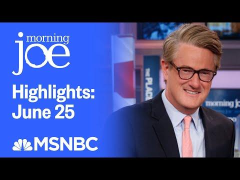 Watch Morning Joe Highlights: June 25th | MSNBC