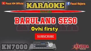 BARULANG SESO Ovhi firsty Karaoke/lirik KN7000