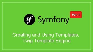 Learn Symfony - Creating and Using Templates, Twig Template Engine - Part 1