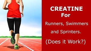 Creatine for Runners, Sprinters and Swimmers; Does It Work?