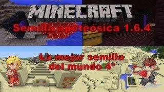 --MINECRAFT 1.6.4-- SEMILLA APOTEOSICA 4, LA MEJOR DEL MUNDO