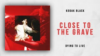 Kodak Black - Close To The Grave (Dying To Live)