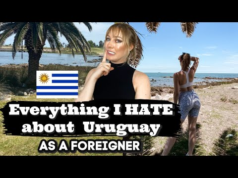 Everything I HATE about Uruguay as a foreigner...