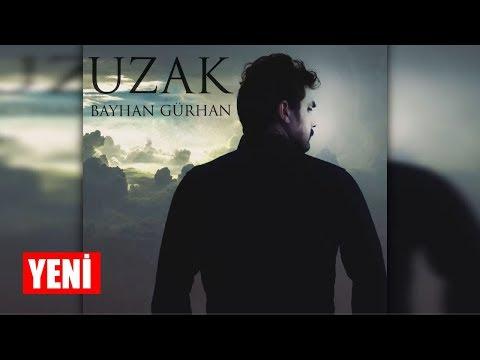 Bayhan Gürhan - Uzak (Single) #uzak