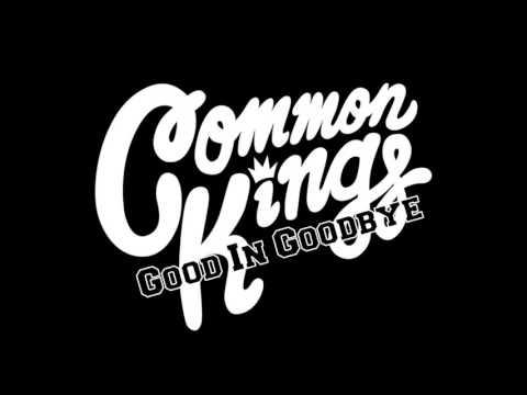 Common Kings - Good In Goodbye (Audio)