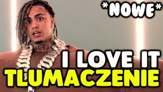 Lil Pump - I Love It ft. Kanye West [tlumaczeniepo polsku]