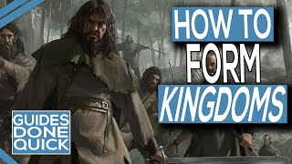 How To Form A Kingdom In Mount & Blade 2 Bannerlord