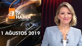 Atv Ana Haber | 1 Ağustos 2019