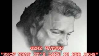 GENE WATSON - I KNOW WHAT ITS LIKE IN HER ARMS YouTube Videos