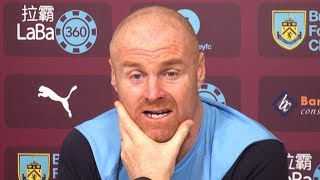 Sean Dyche Full Pre-Match Press Conference - Manchester City v Burnley - Premier League