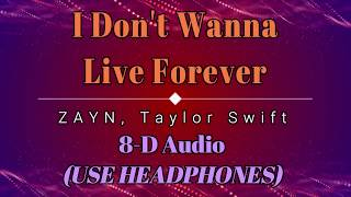 8D Audio 🎧 ZAYN, Taylor Swift - I Don't Wanna Live Forever (Lyric) [HD] [HQ]