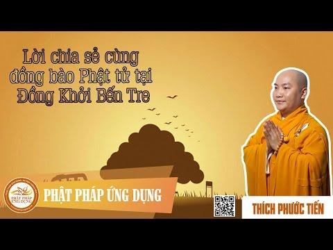 Lời Chia Sẻ Cùng Đồng Bào Phật Tử Tại Đồng Khởi Bến Tre - Đại Đức Thích Phước Tiến