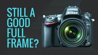 Is the Nikon D610 STILL a GOOD Beginner FULL FRAME Camera in 2018?