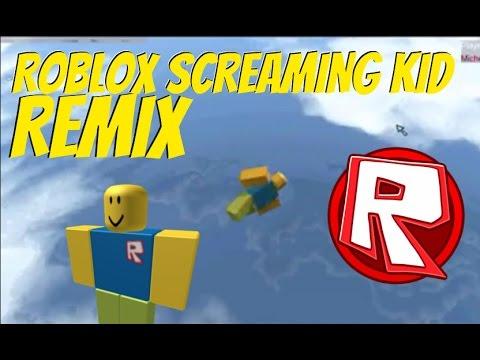 Roblox Screaming Kid Remix Compilation Ear Rape Youtube