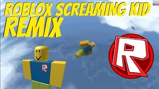 Roblox Screaming Kid - Remix Compilation [EAR RAPE]