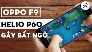 Đánh giá hiệu năng OPPO F9: Smartphone dành cho fan Liên Quân