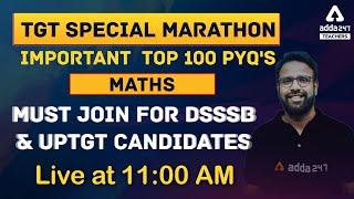 DSSSB/UP TGT 2021 | Maths Marathon | TOP 100 PYQ
