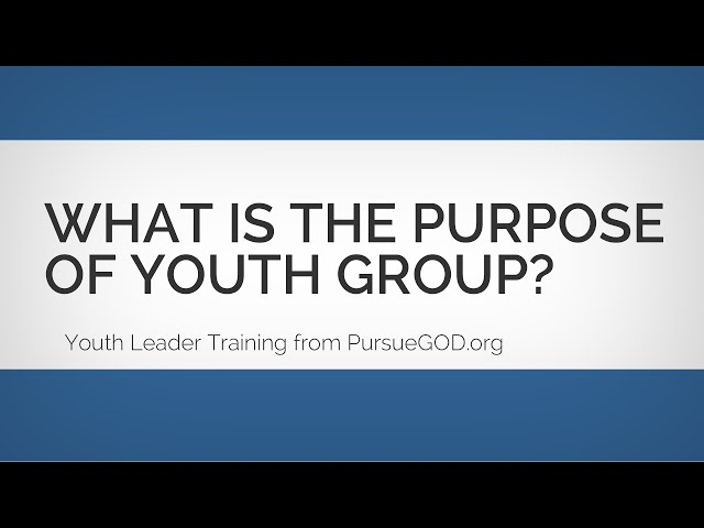 What Is the Purpose of Youth Group  - Youth Leader Training
