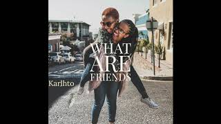 Karlhto - What Are Friends  (Prod. Jazseh & Jemzsy)
