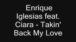 Enrique Iglesias Feat Ciara - Takin Back My Love + lyrics + download link