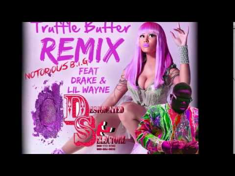 NIcki Minaj ft Drake ,Lil Wayne & Notorious Big  Truffle ButterDesignated Selectorz Remix