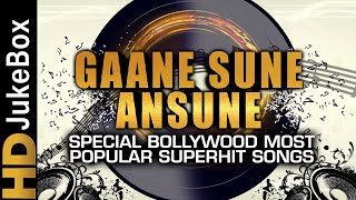 Gaane Sune Ansune Special Bollywood Most Popular Superhit Songs