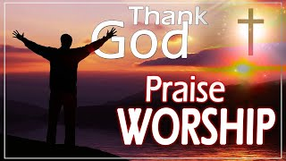 Best 100 Praise & Worṡhip Songs Collection - Nonstop Good Praise Songs - Best Worship Songs All Time
