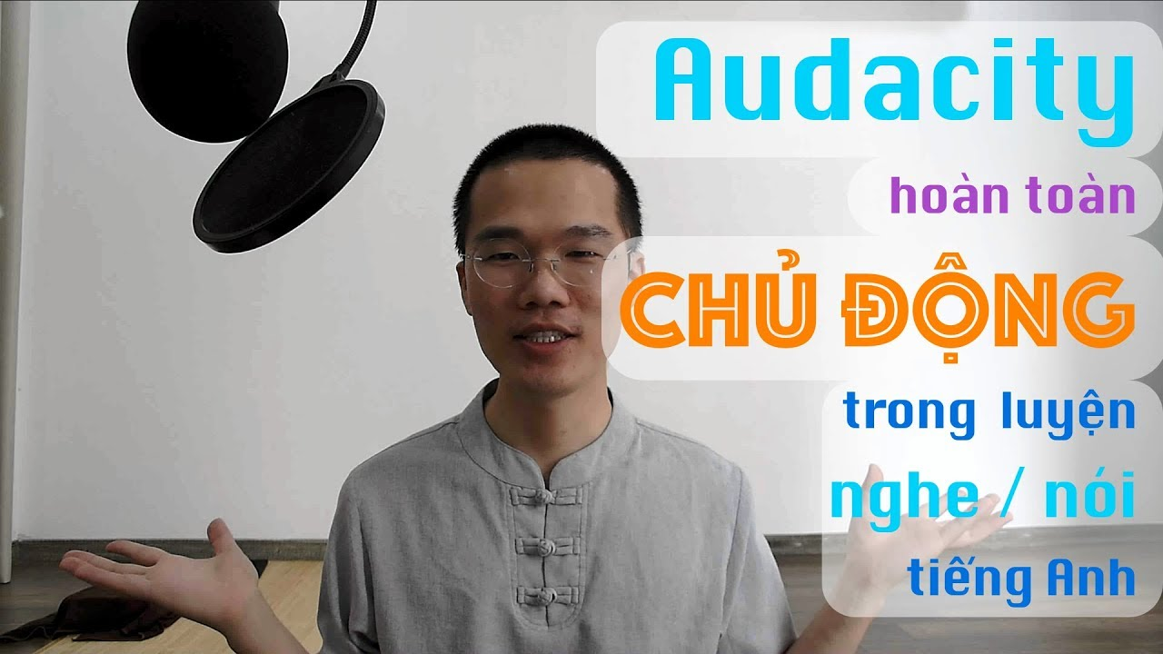 AUDACITY: hãy làm chủ hoàn toàn việc luyện nghe tiếng Anh của bản thân!