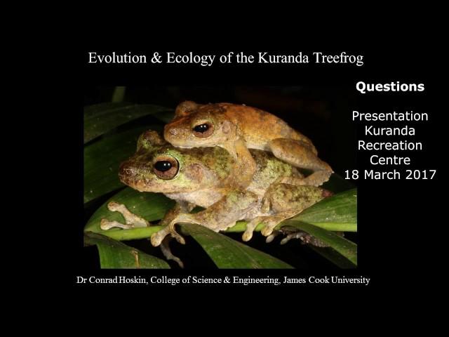 Evolution & Ecology of the Kuranda Treefrog : Dr Conrad Hoskin