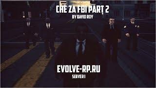 CHE ZA FBI Part 2 by David Roy. Evolve-Rp.Ru. Server 01.