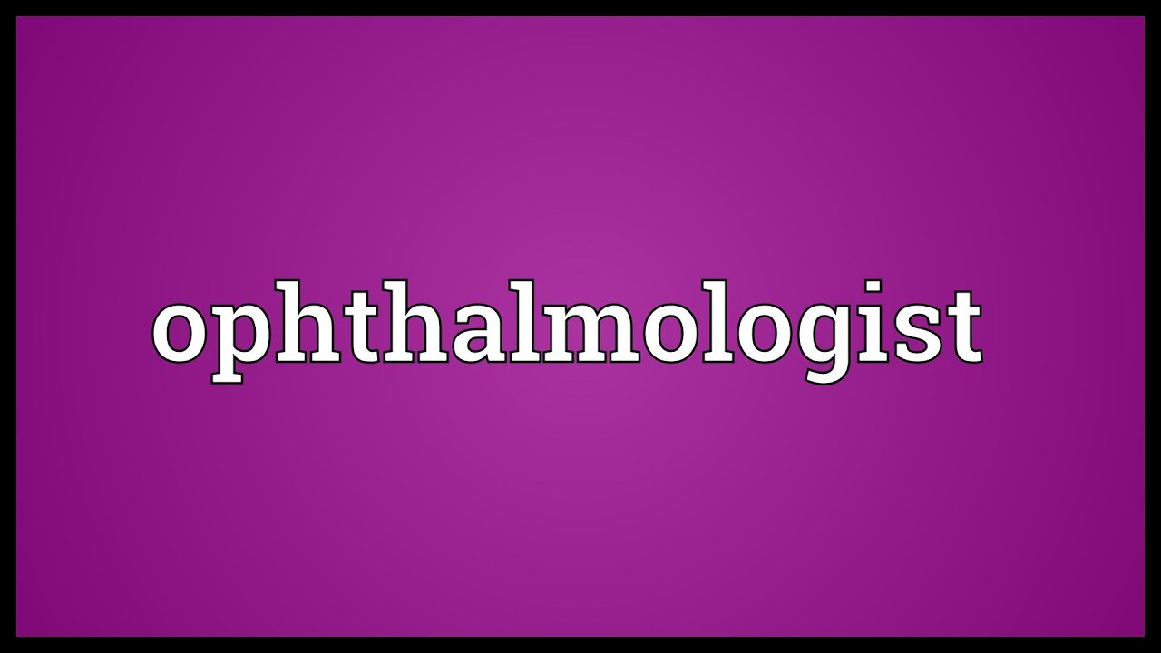 Ophthalmologist Meaning
