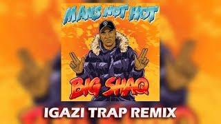 Big Shaq - Mans Not Hot (IGAZI Trap Remix)