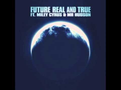 Future-Real And True Ft.Miley Cyrus & Mr Hudson
