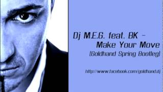Dj. M.E.G. feat BK - Make Your Move (Goldhand Spring Bootleg)