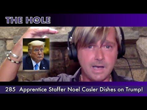The Hole 285: Apprentice Staffer Noel Casler Dishes on DiaperDon Trump (Full Episode HD)