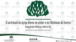 A santidade da Igreja diante do poder e da fidelidade do Senhor - Exposição Bíblica: Salmo 93