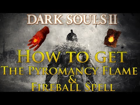 Dark Souls 2: Where to get the Pyromancy Flame & the Fireball Spell